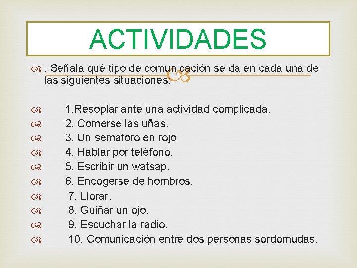 ACTIVIDADES . Señala qué tipo de comunicación se da en cada una de las