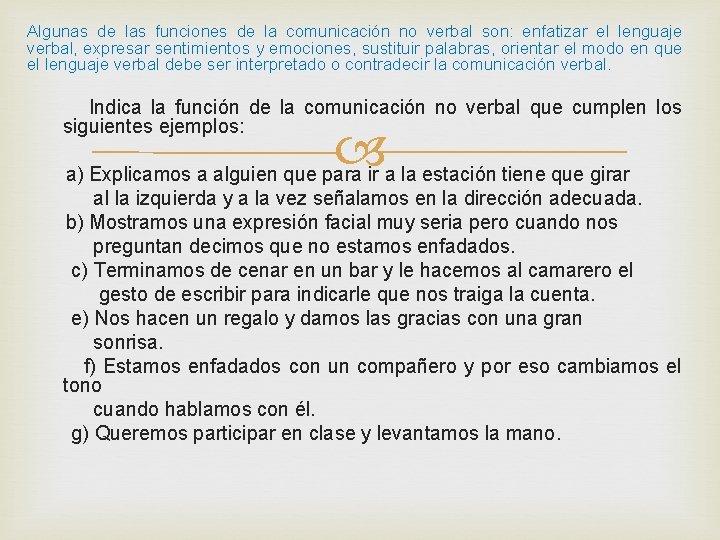 Algunas de las funciones de la comunicación no verbal son: enfatizar el lenguaje verbal,