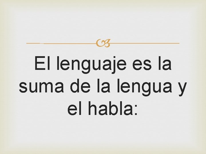 El lenguaje es la suma de la lengua y el habla: