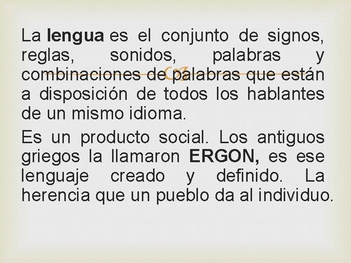 La lengua es el conjunto de signos, reglas, sonidos, palabras y combinaciones de palabras