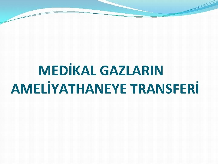 MEDİKAL GAZLARIN AMELİYATHANEYE TRANSFERİ