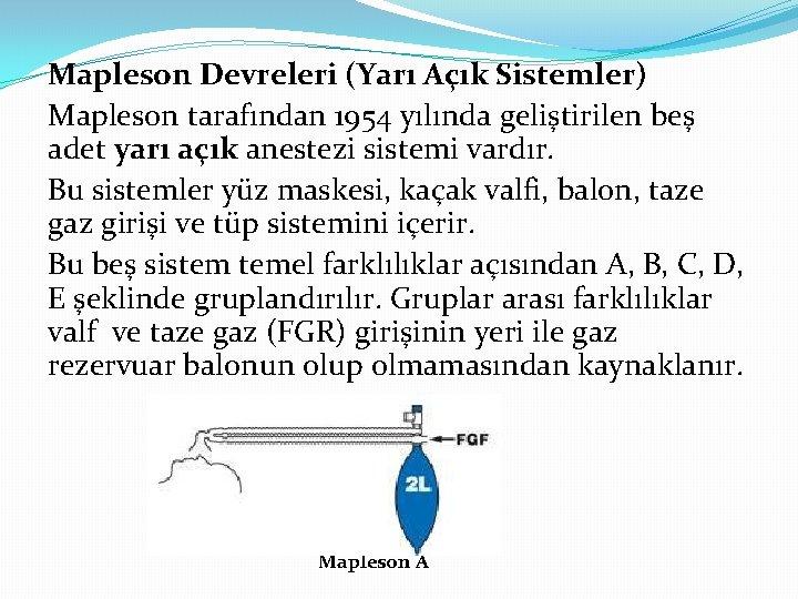 Mapleson Devreleri (Yarı Açık Sistemler) Mapleson tarafından 1954 yılında geliştirilen beş adet yarı açık