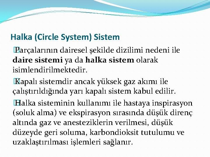 Halka (Circle System) Sistem � Parçalarının dairesel şekilde dizilimi nedeni ile daire sistemi ya