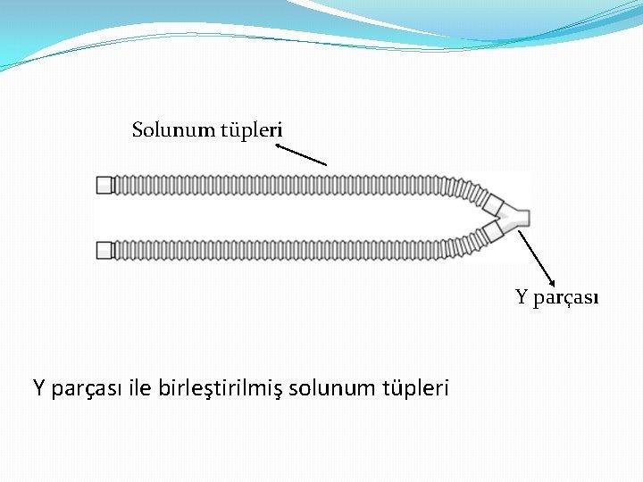 Solunum tüpleri Y parçası ile birleştirilmiş solunum tüpleri