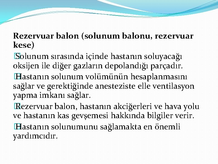 Rezervuar balon (solunum balonu, rezervuar kese) � Solunum sırasında içinde hastanın soluyacağı oksijen ile