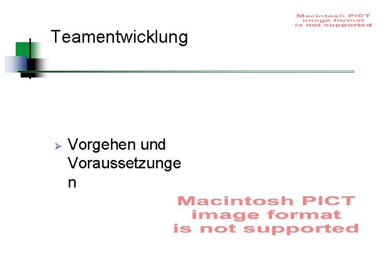 Teamentwicklung Ø Vorgehen und Voraussetzunge n