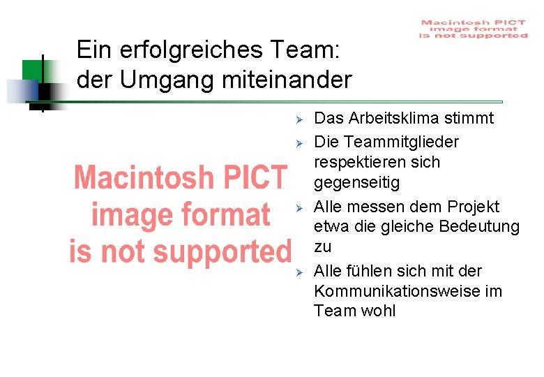 Ein erfolgreiches Team: der Umgang miteinander Ø Ø Das Arbeitsklima stimmt Die Teammitglieder respektieren
