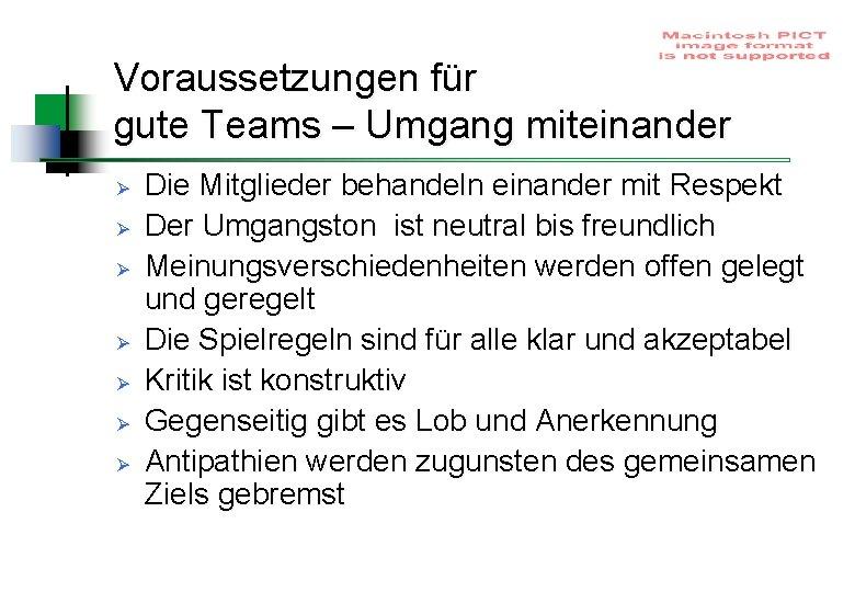 Voraussetzungen für gute Teams – Umgang miteinander Ø Ø Ø Ø Die Mitglieder behandeln
