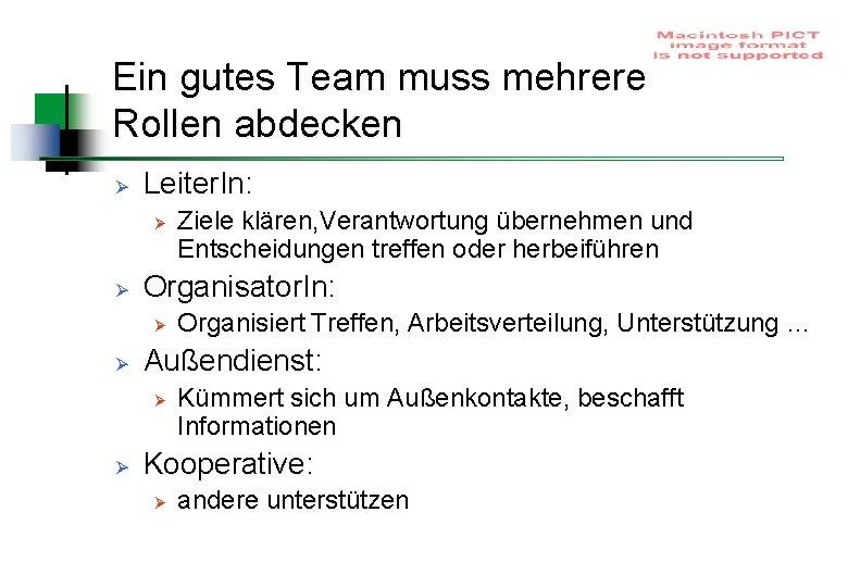 Ein gutes Team muss mehrere Rollen abdecken Ø Leiter. In: Ø Ø Organisator. In: