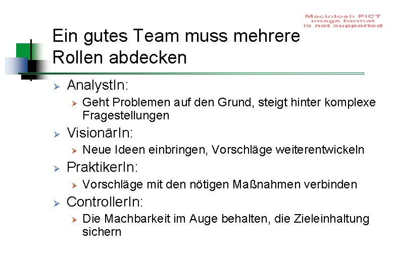 Ein gutes Team muss mehrere Rollen abdecken Ø Analyst. In: Ø Ø Visionär. In: