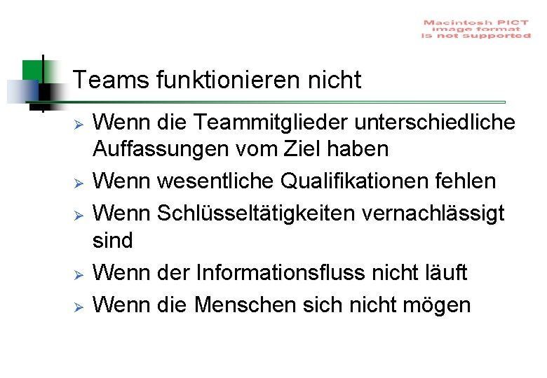 Teams funktionieren nicht Ø Ø Ø Wenn die Teammitglieder unterschiedliche Auffassungen vom Ziel haben