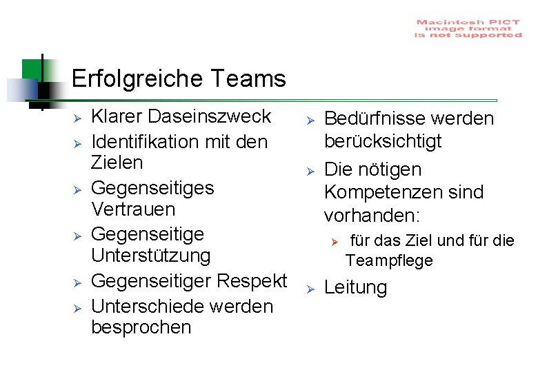 Erfolgreiche Teams Ø Ø Ø Klarer Daseinszweck Identifikation mit den Zielen Gegenseitiges Vertrauen Gegenseitige