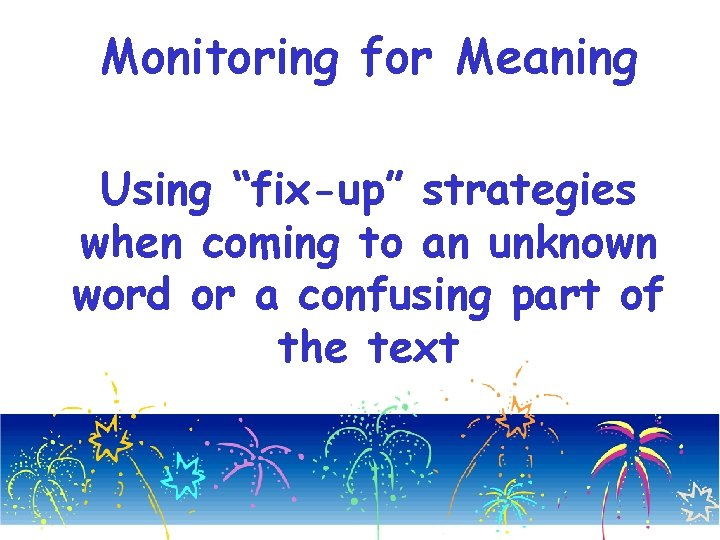 "Monitoring for Meaning Using ""fix-up"" strategies when coming to an unknown word or a"