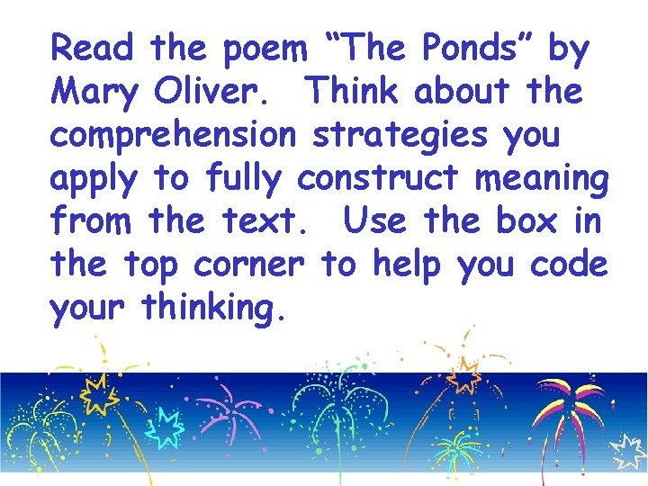 "Read the poem ""The Ponds"" by Mary Oliver. Think about the comprehension strategies you"