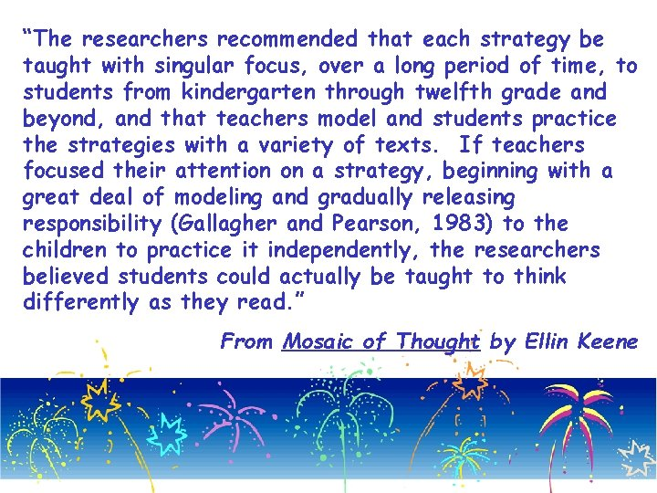 """The researchers recommended that each strategy be taught with singular focus, over a long"