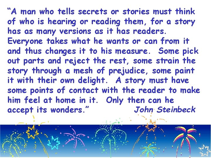 """A man who tells secrets or stories must think of who is hearing or"