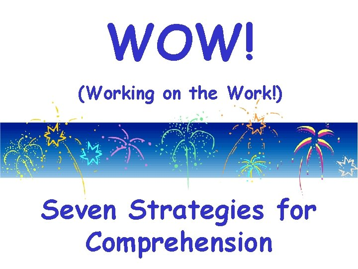 WOW! (Working on the Work!) Seven Strategies for Comprehension
