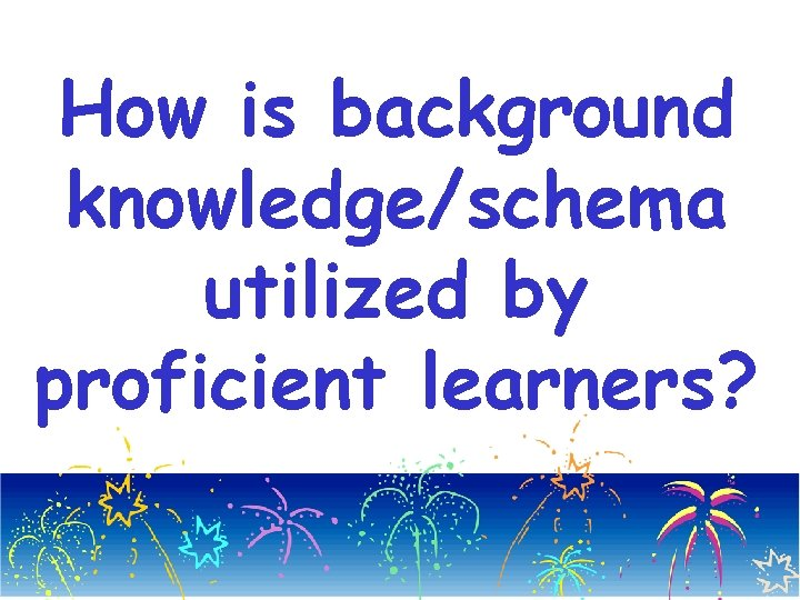 How is background knowledge/schema utilized by proficient learners?