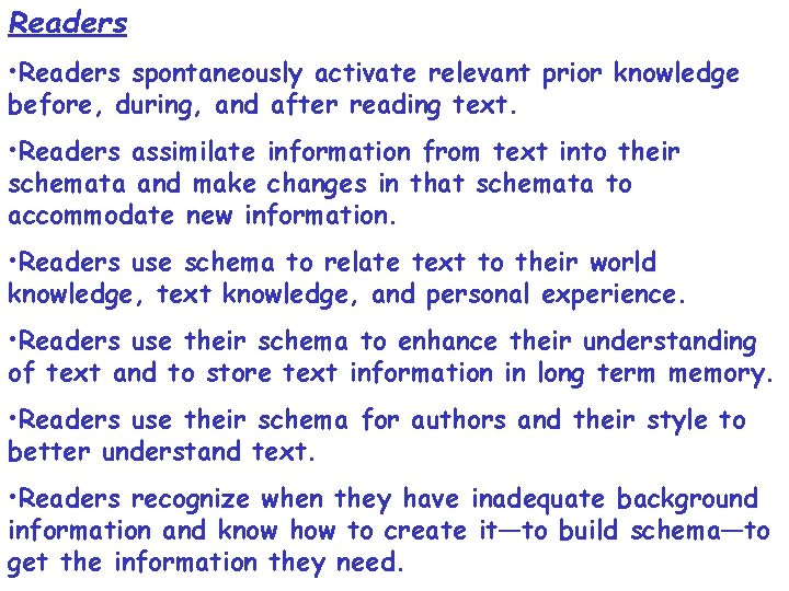 Readers • Readers spontaneously activate relevant prior knowledge before, during, and after reading text.