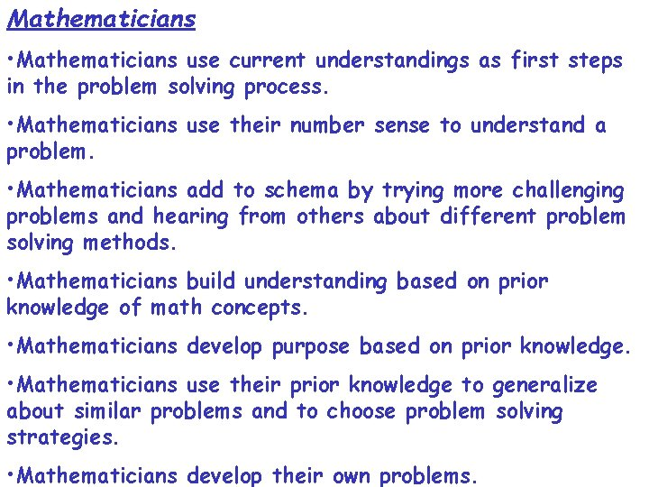 Mathematicians • Mathematicians use current understandings as first steps in the problem solving process.