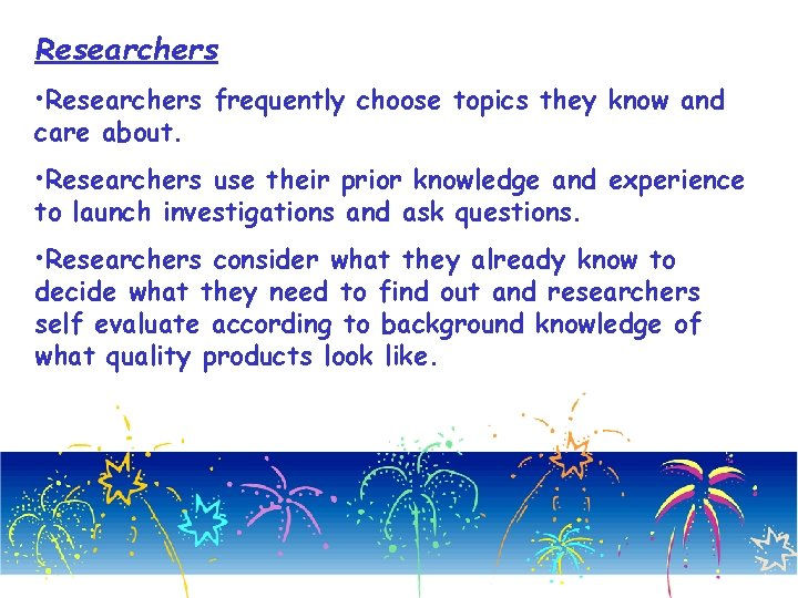 Researchers • Researchers frequently choose topics they know and care about. • Researchers use