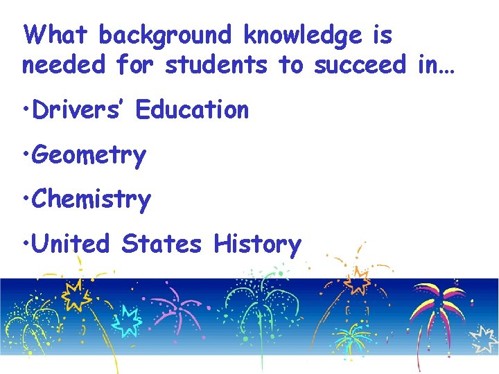 What background knowledge is needed for students to succeed in… • Drivers' Education •