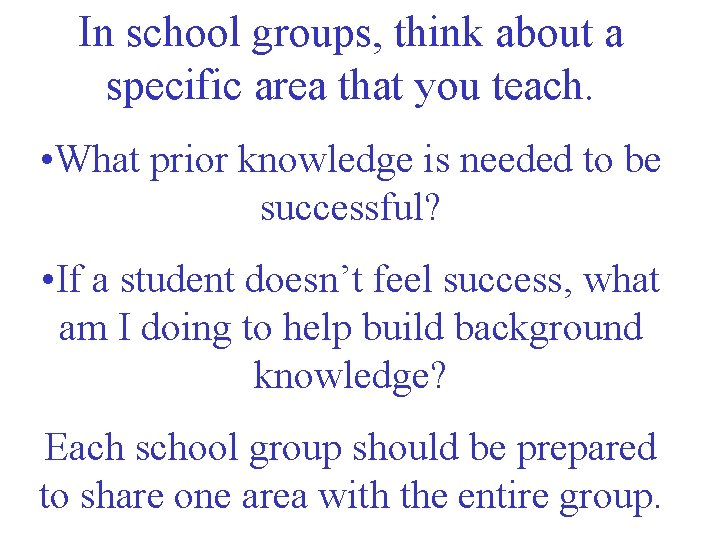 In school groups, think about a specific area that you teach. • What prior