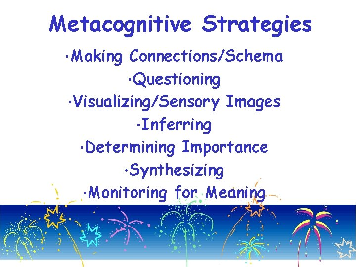 Metacognitive Strategies • Making Connections/Schema • Questioning • Visualizing/Sensory Images • Inferring • Determining