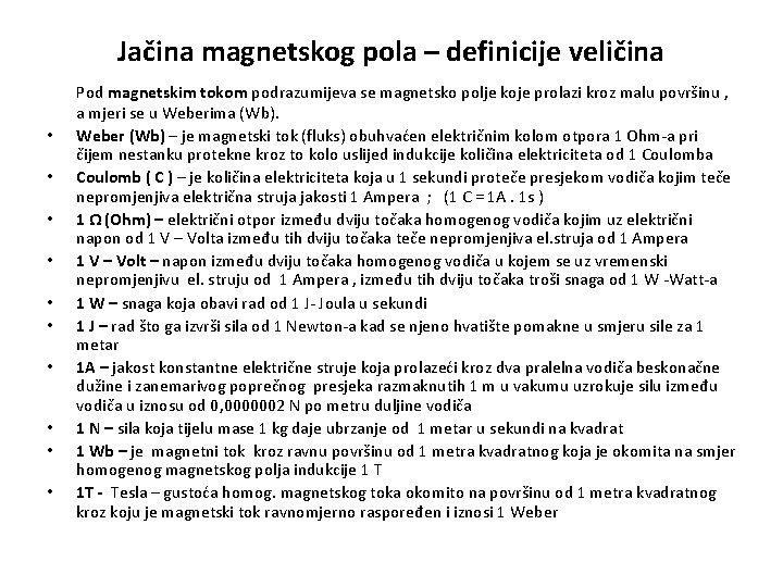 Jačina magnetskog pola – definicije veličina • • • Pod magnetskim tokom podrazumijeva se