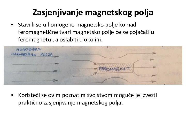 Zasjenjivanje magnetskog polja • Stavi li se u homogeno magnetsko polje komad feromagnetične tvari