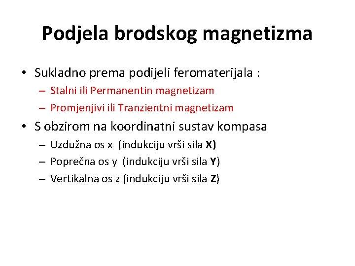 Podjela brodskog magnetizma • Sukladno prema podijeli feromaterijala : – Stalni ili Permanentin magnetizam