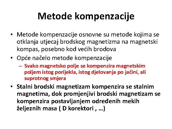 Metode kompenzacije • Metode kompenzacije osnovne su metode kojima se otklanja utjecaj brodskog magnetizma