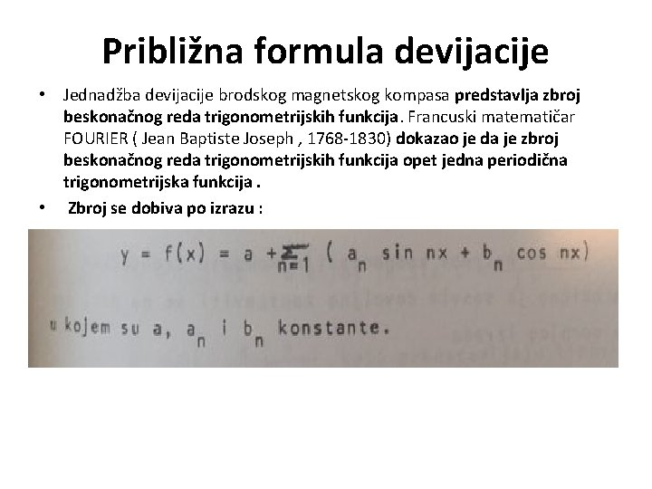 Približna formula devijacije • Jednadžba devijacije brodskog magnetskog kompasa predstavlja zbroj beskonačnog reda trigonometrijskih