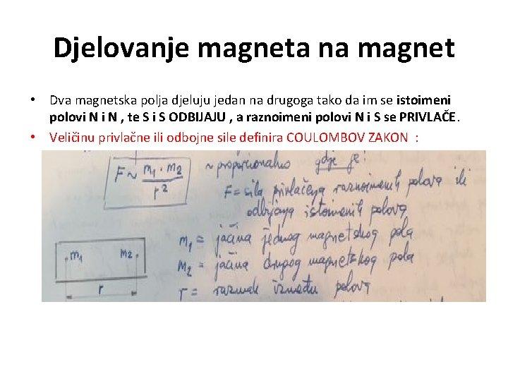 Djelovanje magneta na magnet • Dva magnetska polja djeluju jedan na drugoga tako da