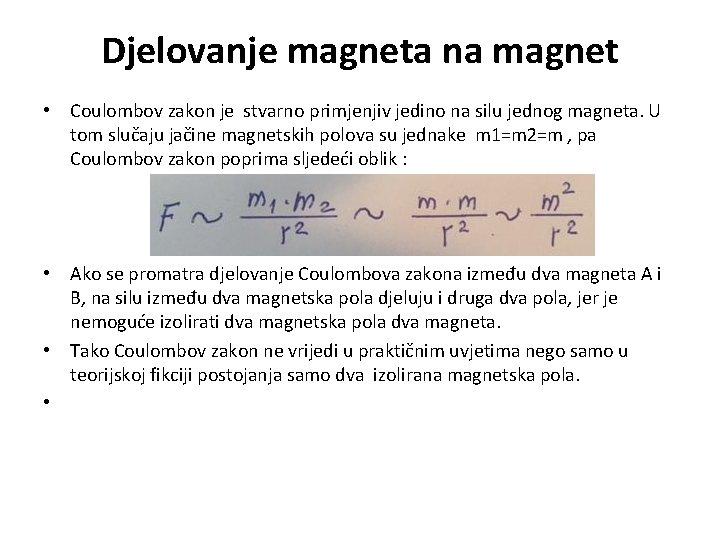 Djelovanje magneta na magnet • Coulombov zakon je stvarno primjenjiv jedino na silu jednog