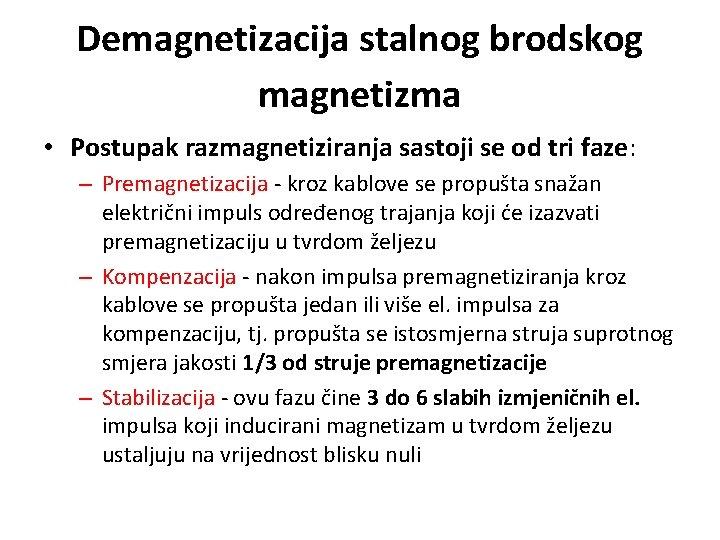 Demagnetizacija stalnog brodskog magnetizma • Postupak razmagnetiziranja sastoji se od tri faze: – Premagnetizacija