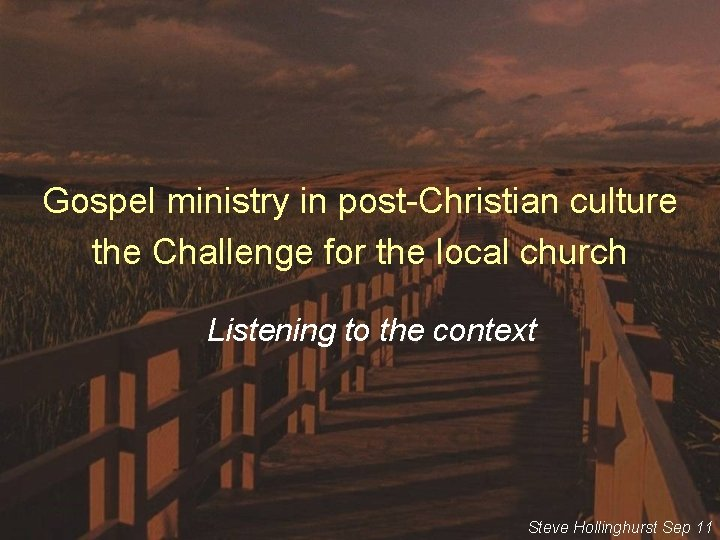 Gospel ministry in post-Christian culture the Challenge for the local church Listening to the