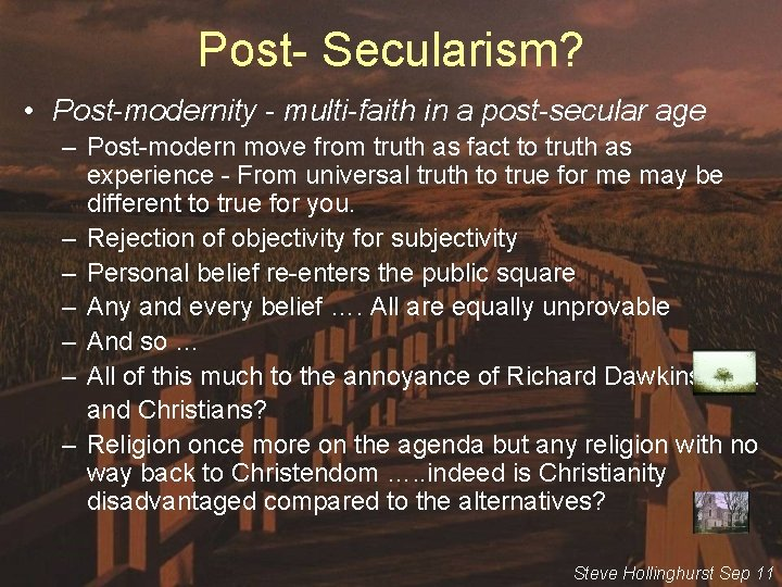 Post- Secularism? • Post-modernity - multi-faith in a post-secular age – Post-modern move from