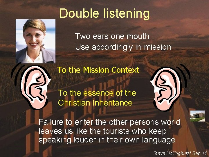 Double listening Two ears one mouth Use accordingly in mission To the Mission Context