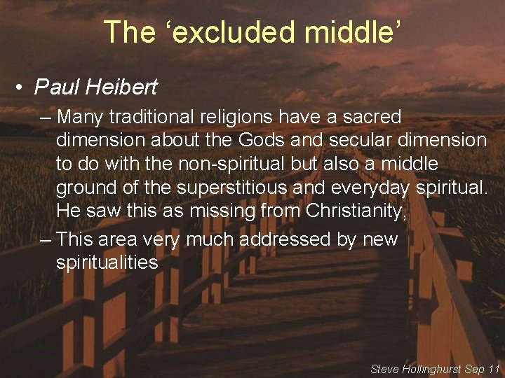The 'excluded middle' • Paul Heibert – Many traditional religions have a sacred dimension
