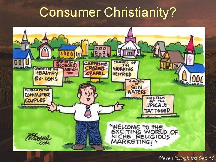 Consumer Christianity? Steve Hollinghurst Sep 11