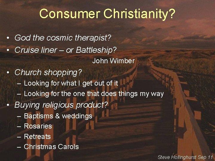 Consumer Christianity? • God the cosmic therapist? • Cruise liner – or Battleship? John