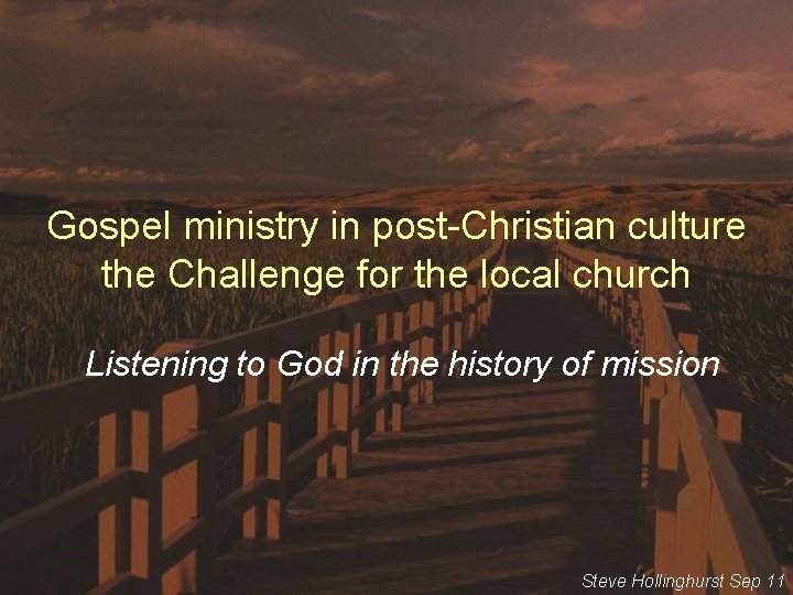 Gospel ministry in post-Christian culture the Challenge for the local church Listening to God