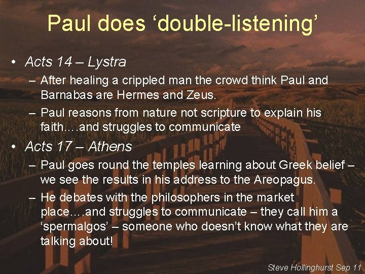 Paul does 'double-listening' • Acts 14 – Lystra – After healing a crippled man