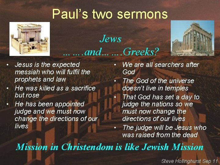 Paul's two sermons Jews ……. and……. Greeks? • Jesus is the expected messiah who