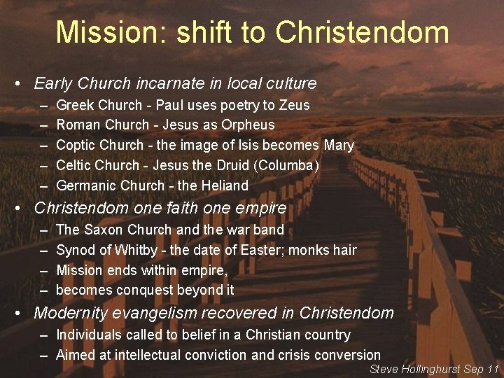 Mission: shift to Christendom • Early Church incarnate in local culture – – –