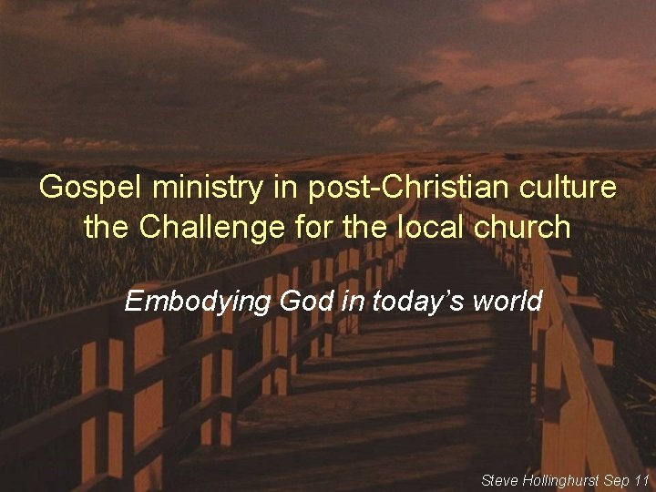 Gospel ministry in post-Christian culture the Challenge for the local church Embodying God in