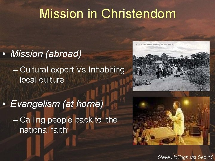 Mission in Christendom • Mission (abroad) – Cultural export Vs Inhabiting local culture •
