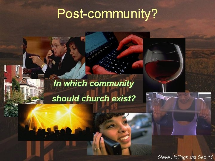 Post-community? In which community should church exist? Steve Hollinghurst Sep 11