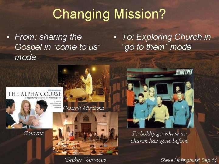 """Changing Mission? • From: sharing the Gospel in """"come to us"""" mode • To:"""